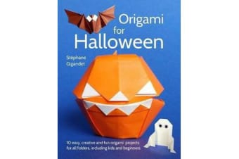 Origami for Halloween - 10 Easy, Creative and Fun Origami Projects for All Folders, Including Kids and Beginners