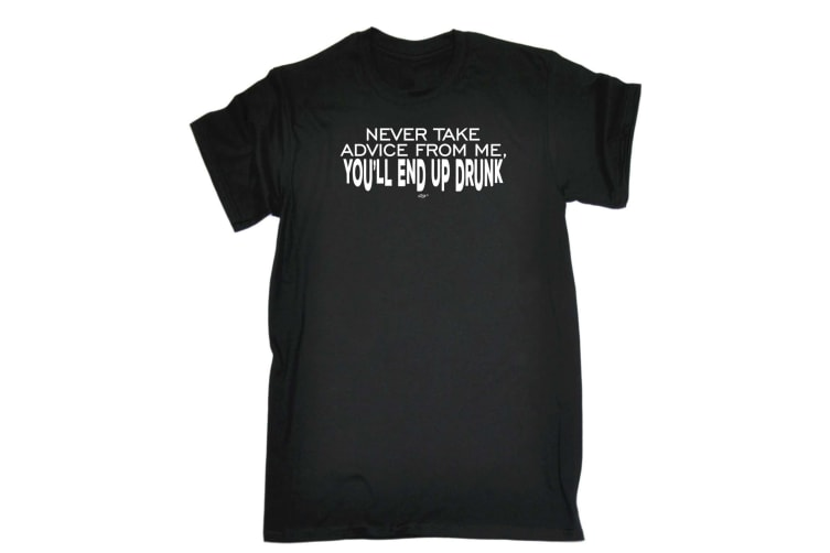 123T Funny Tee - Never Take Advice From Me Youll End Up Drunk - (Large Black Mens T Shirt)