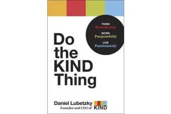 Do the Kind Thing - Think Boundlessly, Work Purposefully, Live Passionately