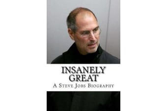 Insanely Great - A Steve Jobs Biography
