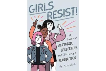 Girls Resist! - A Guide to Activism, Leadership, and Starting a Revolution