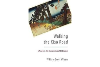 Walking The Kiso Road - A Modern-Day Exploration of Old Japan