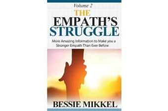 The Empath's Struggle - More Amazing Information to Make You a Stronger Empath Than Ever Before