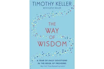 The Way of Wisdom - A Year of Daily Devotions in the Book of Proverbs (US title: God's Wisdom for Navigating Life)