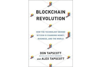 Blockchain Revolution - How the Technology Behind Bitcoin Is Changing Money, Business, and the World