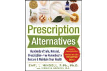 Prescription Alternatives - Hundreds of Safe, Natural, Prescription-Free Remedies to Restore and Maintain Your Health, Fourth Edition