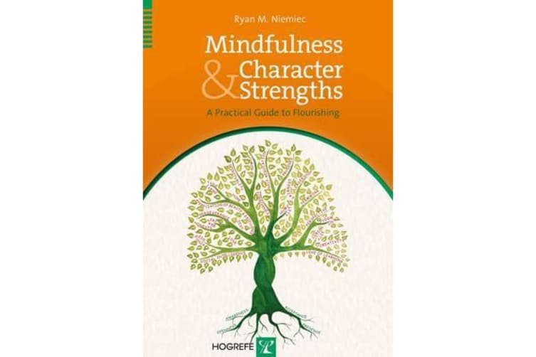 Mindfulness and Character Strengths - A Practical Guide to Flourishing
