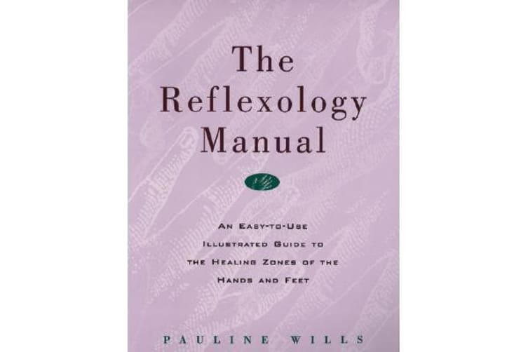 The Reflexology Manual - An Easy-to-Use Illustrated Guide to the Healing  Zones of the Hands and Feet