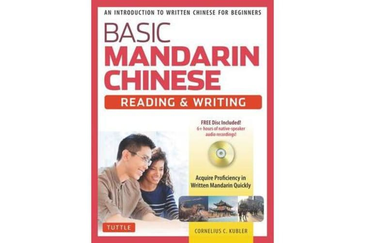Basic Mandarin Chinese - Reading & Writing Textbook - An Introduction to Written Chinese for Beginners (6+ hours of MP3 Audio Included)