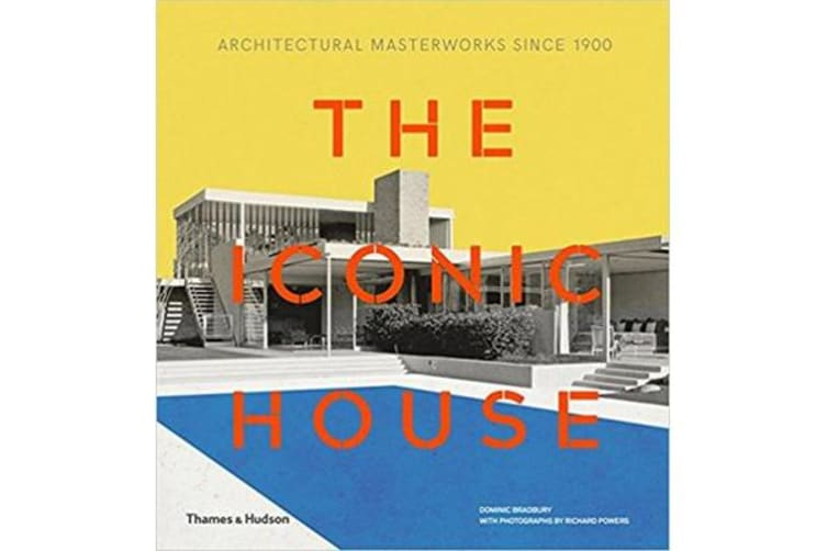 The Iconic House - Architectural Masterworks Since 1900