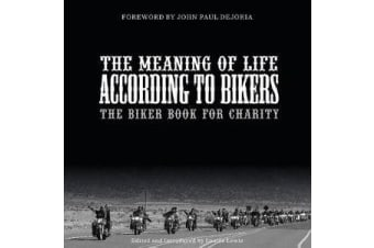 Meaning of Life According to Bikers - The Biker Book for Charity