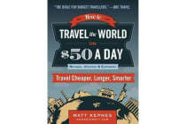 How to Travel the World on $50 a Day - Third Edition: Travel Cheaper, Longer, Smarter
