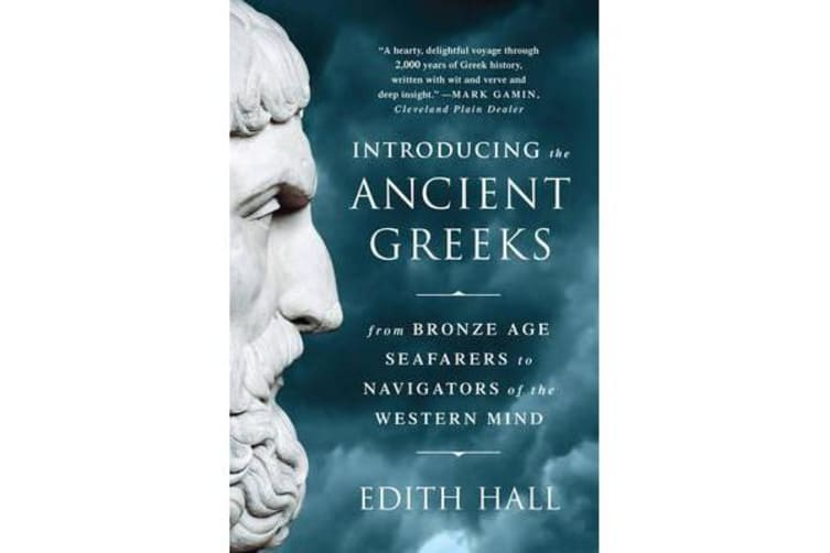 Introducing the Ancient Greeks - From Bronze Age Seafarers to Navigators of the Western Mind
