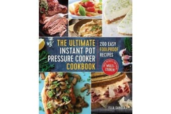 The Ultimate Instant Pot Pressure Cooker Cookbook - 200 Easy Foolproof Recipes