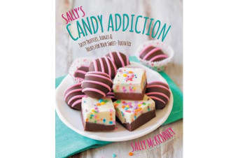 Sally'S Candy Addiction - Tasty Truffles, Fudges & Treats for Your Sweet-Tooth Fix