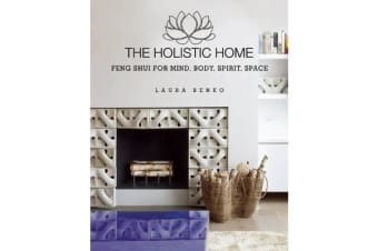 The Holistic Home - Feng Shui for Mind, Body, Spirit, Space