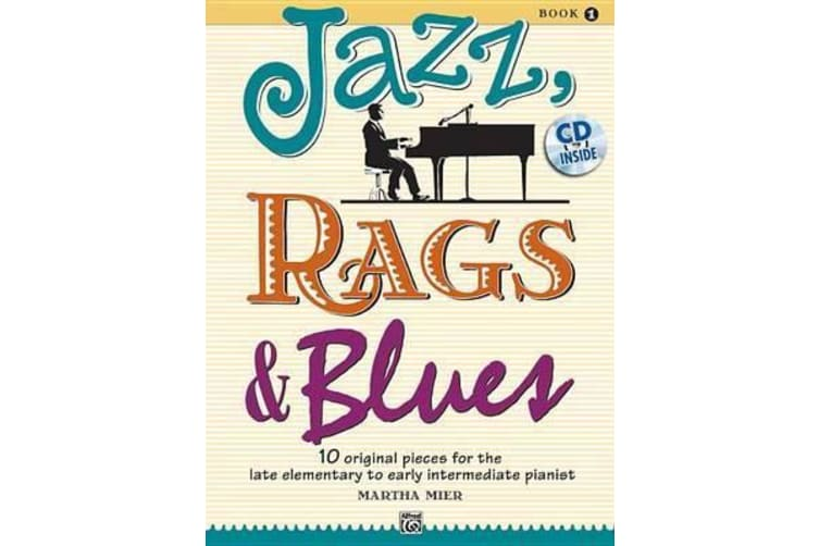 Jazz, Rags & Blues, Book 1 - 10 Original Pieces for the Late Elementary to Early Intermediate Pianist