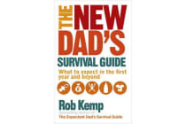 The New Dad's Survival Guide - What to Expect in the First Year and Beyond