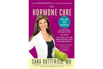 The Hormone Cure - Reclaim Balance, Sleep and Sex Drive; Lose Weight; Feel Focused, Vital, and Energized Naturally with the Gottfried Protocol
