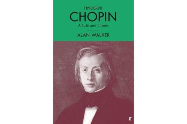 Fryderyk Chopin - A Life and Times