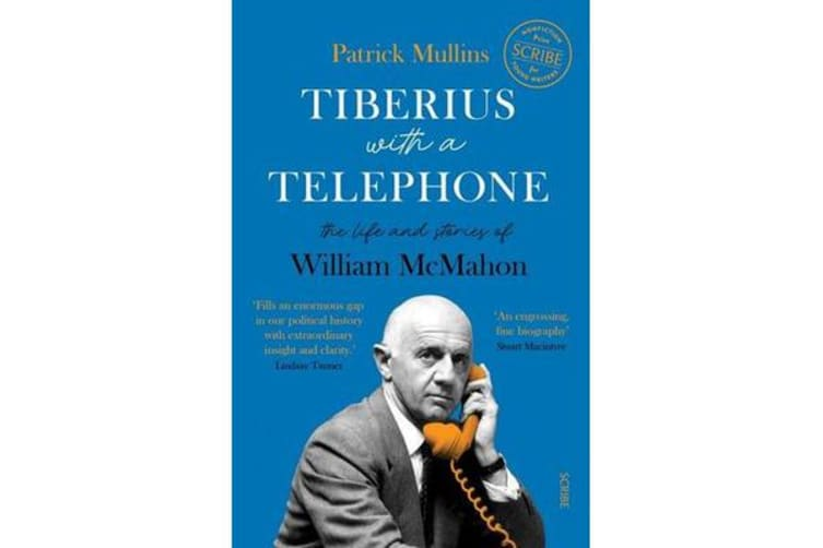Tiberius with a Telephone - the life and stories of William McMahon