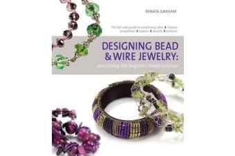 Designing Bead and Wire Jewelry - Everything the Beginner Needs to Know