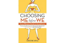 Choosing Me Before We - Every Woman's Guide to Life and Love
