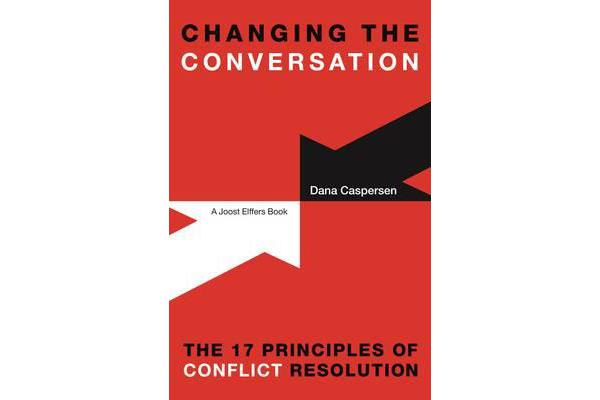 Changing the Conversation - The 17 Principles of Conflict Resolution