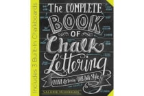 The Complete Book of Chalk Lettering - Create & Develop Your Own Style