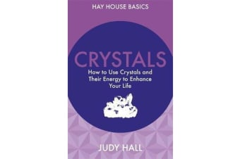 Crystals - How to Use Crystals and Their Energy to Enhance Your Life