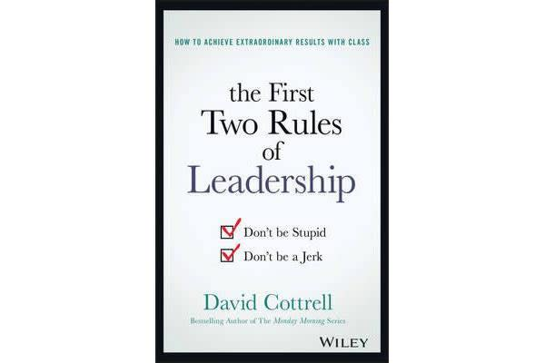 The First Two Rules of Leadership - Don't Be Stupid, Don't Be a Jerk