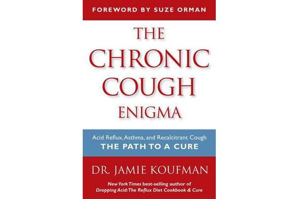 The Chronic Cough Enigma - Acid Reflux, Asthma, and Recalcitrant Cough: The Path to a Cure