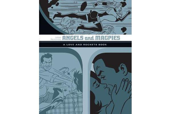 Angels And Magpies - The Love And Rockets Library Vol. 13