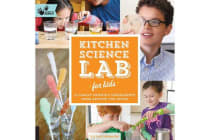 Kitchen Science Lab for Kids - 52 Family Friendly Experiments from Around the House