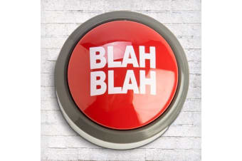 The Blah Blah Bla Button - Press To Instantly Kill Sh#T Conversations!