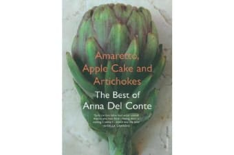 Amaretto, Apple Cake and Artichokes - The Best of Anna Del Conte