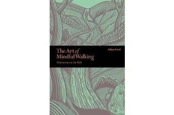 The Art of Mindful Walking - Meditations on the Path