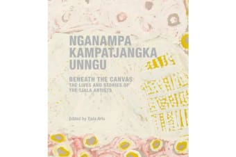 Nganampa Kampatjangka Unngu - Beneath the canvas: The lives and stories of the Tjala artists