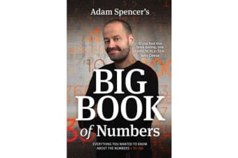 Adam Spencer's Big Book of Numbers - Everything you wanted to know about the numbers 1 to 100