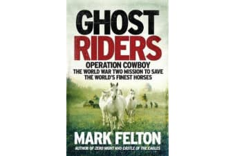 Ghost Riders- EXPORT EDITION - Operation Cowboy, the World War Two Mission to Save the World's Finest Horses