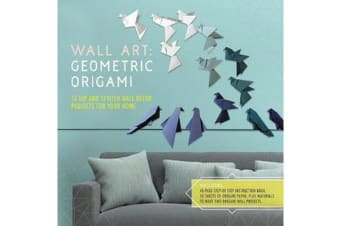 Wall Art: Geometric Origami - 10 Hip and Stylish Wall Decor Projects for Your Home