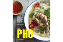 The Pho Cookbook - Easy to Adventurous Recipes for Vietnam's Favorite Soup and Noodles