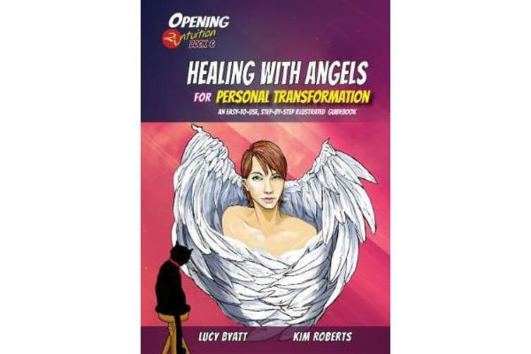Healing with Angels for Personal Transformation - An Easy-to-Use, Step-by-Step Illustrated Guidebook