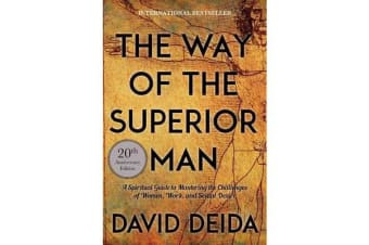 Way of the Superior Man - A Spiritual Guide to Mastering the Challenges of Women, Work, and Sexual Desire