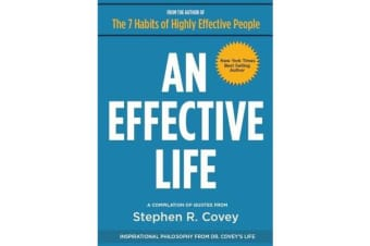 An Effective Life - Inspirational Philosophy from Dr. Covey's Life
