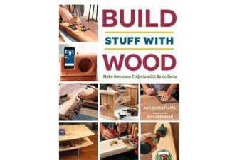 Build Stuff with Wood - Make Awesome Projects with Basic Tools