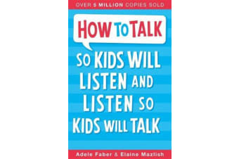 How to Talk so Kids Will Listen and Listen so Kids Will Talk