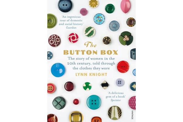 The Button Box - The Story of Women in the 20th Century Told Through the Clothes They Wore