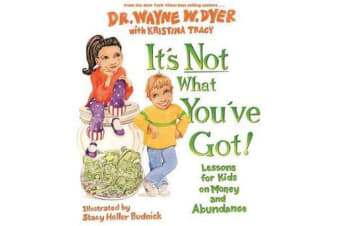 It's Not What You've Got! - Lessons for Kids on Money and Abundance
