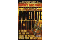 Immediate Action - The Explosive True Story of the Toughest--And Most Highly Secretive--Strike Forc E in the World